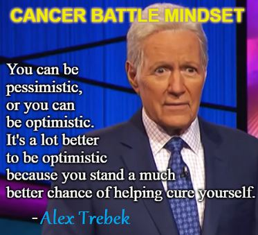 A positive mindset is helping Alex Trebek win against pancreatic cancer.
