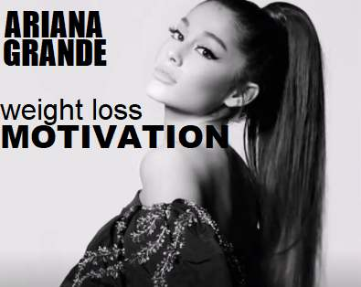 Picture of Ariana Grande with the words Weight Loss Motivation